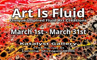 Art Is Fluid @ The Katalyst Gallery – Old Town Lansing, Michigan